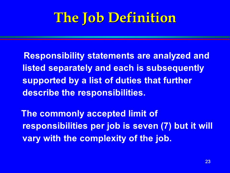 23 The Job Definition Responsibility statements are analyzed and listed separately and each is subsequently supported by a list of duties that further
