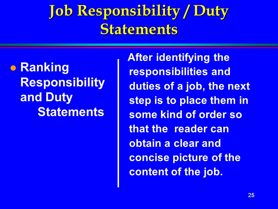 25 Job Responsibility / Duty Statements l Ranking Responsibility and Duty Statements After identifying the responsibilities and duties of a job, the n