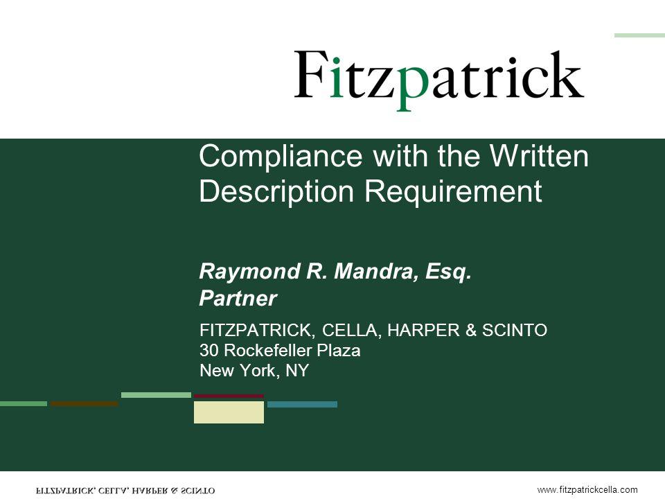 www.fitzpatrickcella.com Compliance with the Written Description Requirement FITZPATRICK, CELLA, HARPER & SCINTO 30 Rockefeller Plaza New York, NY Raymond R.