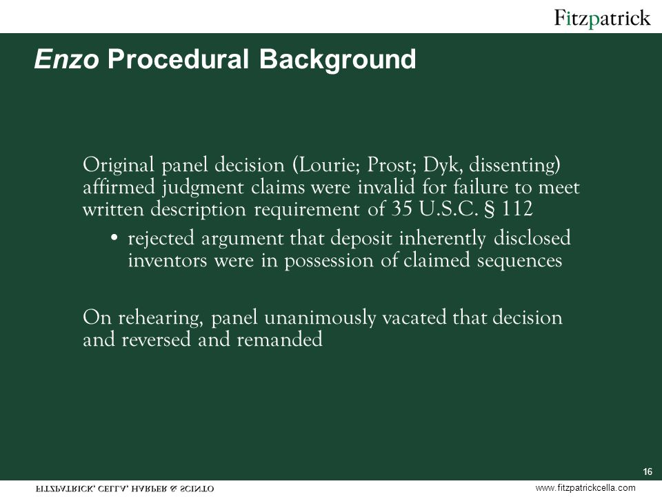 www.fitzpatrickcella.com 16 Enzo Procedural Background Original panel decision (Lourie; Prost; Dyk, dissenting) affirmed judgment claims were invalid
