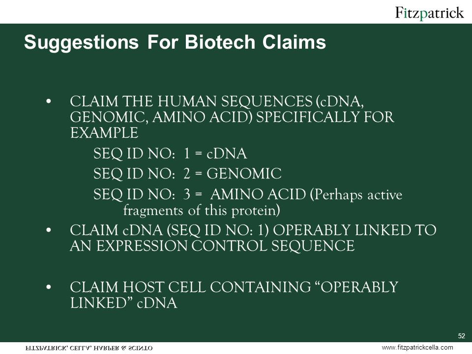 www.fitzpatrickcella.com 52 Suggestions For Biotech Claims CLAIM THE HUMAN SEQUENCES (cDNA, GENOMIC, AMINO ACID) SPECIFICALLY FOR EXAMPLE SEQ ID NO: 1