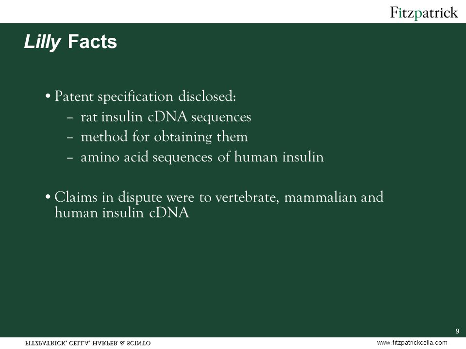 www.fitzpatrickcella.com 9 Lilly Facts Patent specification disclosed: –rat insulin cDNA sequences –method for obtaining them –amino acid sequences of