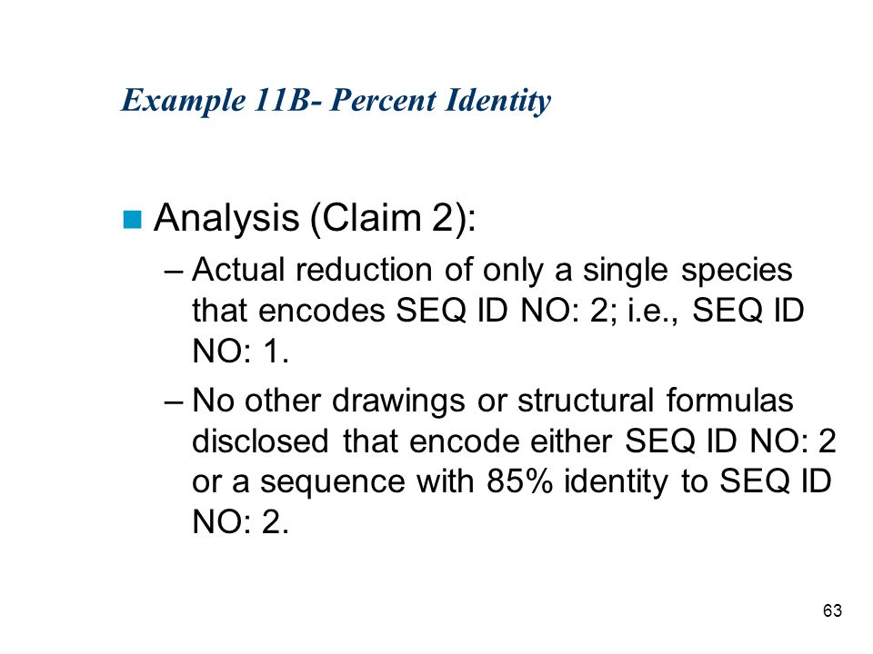 63 Example 11B- Percent Identity Analysis (Claim 2): –Actual reduction of only a single species that encodes SEQ ID NO: 2; i.e., SEQ ID NO: 1.