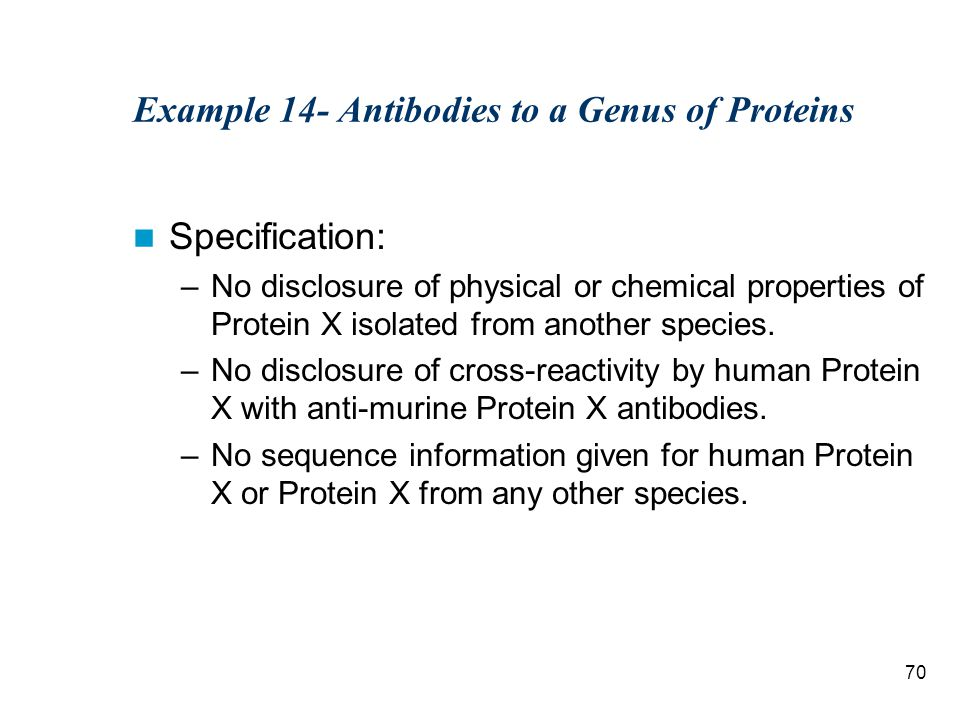 70 Example 14- Antibodies to a Genus of Proteins Specification: –No disclosure of physical or chemical properties of Protein X isolated from another species.