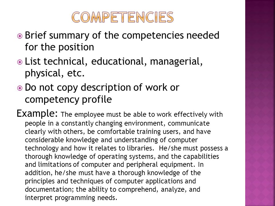  Brief summary of the competencies needed for the position  List technical, educational, managerial, physical, etc.  Do not copy description of wor