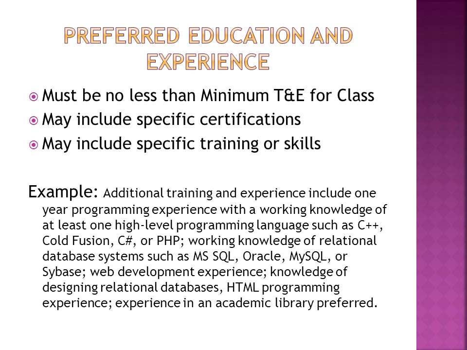  Must be no less than Minimum T&E for Class  May include specific certifications  May include specific training or skills Example: Additional train