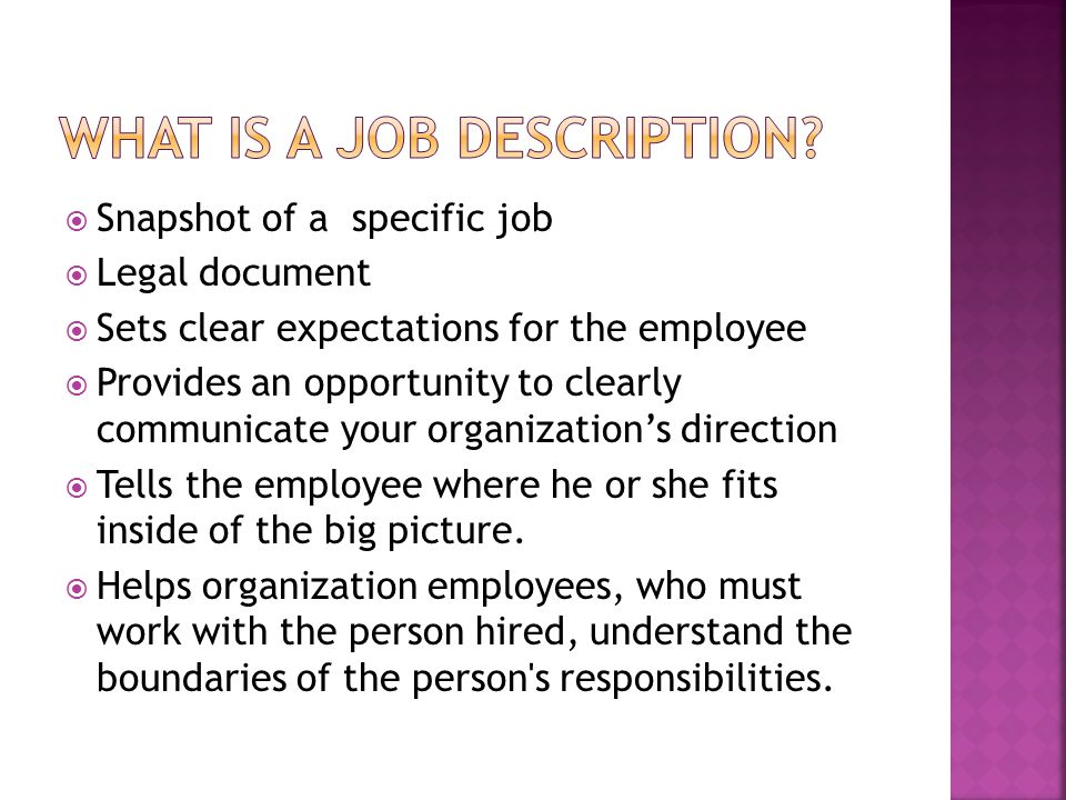  Snapshot of a specific job  Legal document  Sets clear expectations for the employee  Provides an opportunity to clearly communicate your organiz