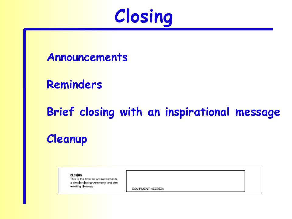 Closing Announcements Reminders Brief closing with an inspirational message Cleanup