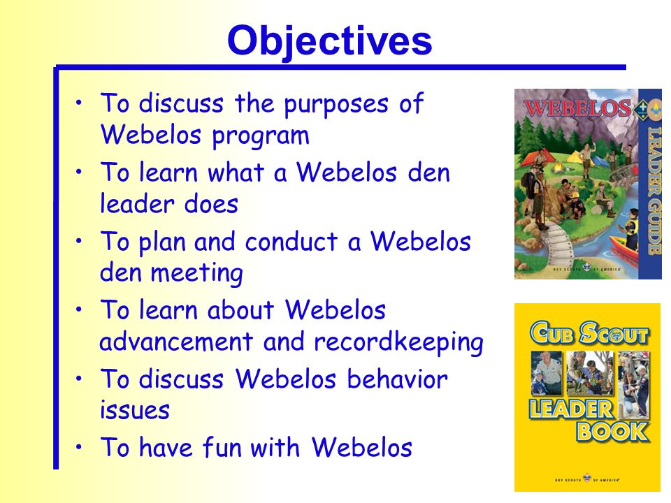 To discuss the purposes of Webelos program To learn what a Webelos den leader does To plan and conduct a Webelos den meeting To learn about Webelos ad
