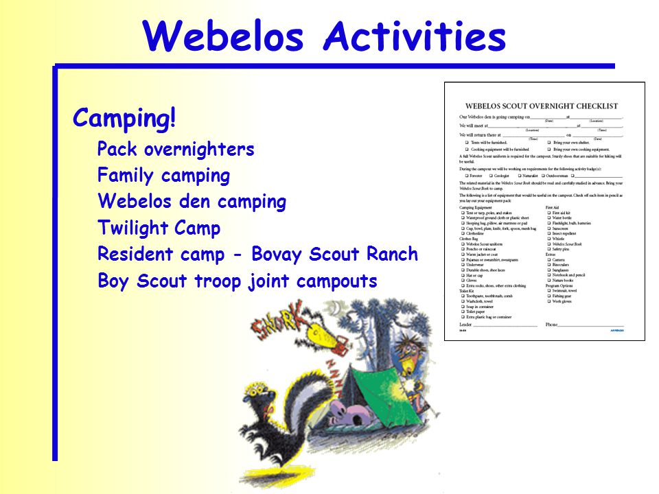 Webelos Activities Camping! Pack overnighters Family camping Webelos den camping Twilight Camp Resident camp - Bovay Scout Ranch Boy Scout troop joint