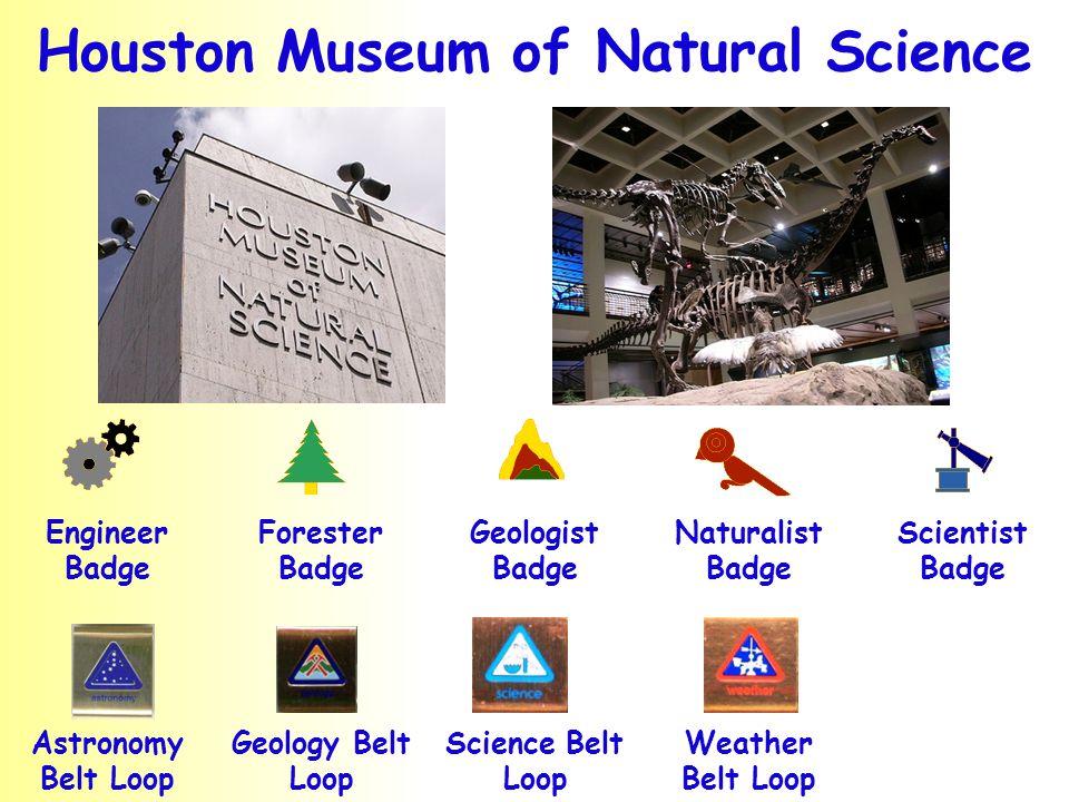 Houston Museum of Natural Science Engineer Badge Forester Badge Geologist Badge Naturalist Badge Scientist Badge Astronomy Belt Loop Geology Belt Loop Science Belt Loop Weather Belt Loop