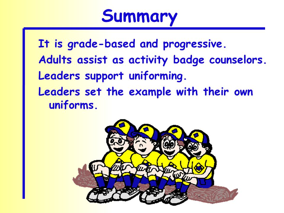 Summary It is grade-based and progressive. Adults assist as activity badge counselors.