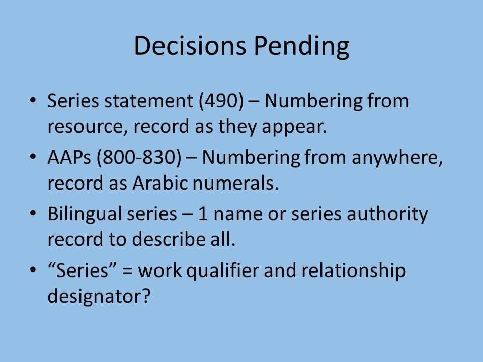 Decisions Pending Series statement (490) – Numbering from resource, record as they appear.