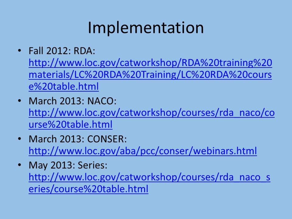Implementation Fall 2012: RDA:   materials/LC%20RDA%20Training/LC%20RDA%20cours e%20table.html   materials/LC%20RDA%20Training/LC%20RDA%20cours e%20table.html March 2013: NACO:   urse%20table.html   urse%20table.html March 2013: CONSER:     May 2013: Series:   eries/course%20table.html   eries/course%20table.html