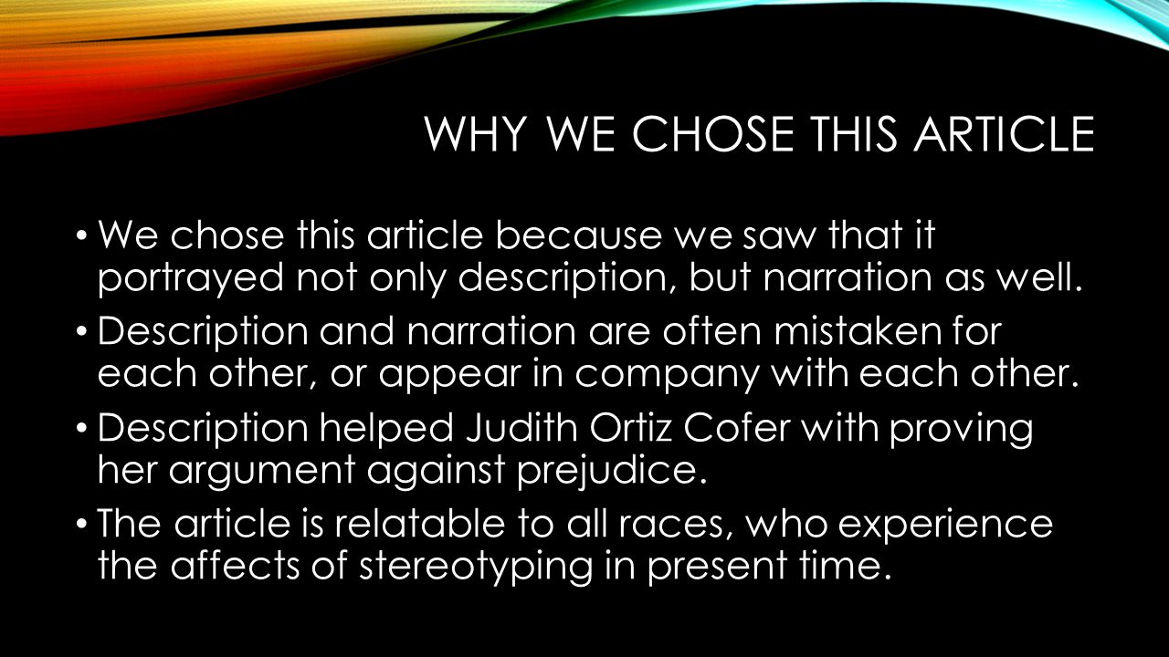 WHY WE CHOSE THIS ARTICLE We chose this article because we saw that it portrayed not only description, but narration as well.