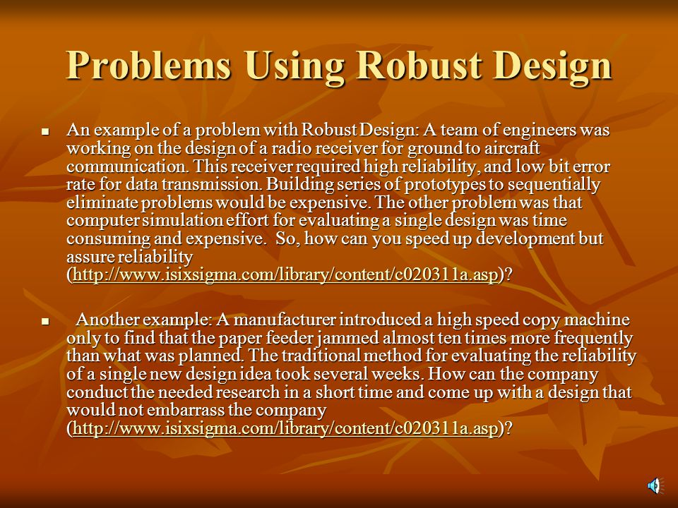 Taguchi's Approach Taguchi's Quote: Robust Design: Not just strong.