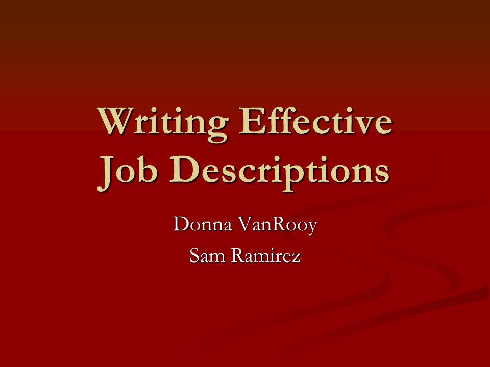 Writing Effective Job Descriptions Donna VanRooy Sam Ramirez