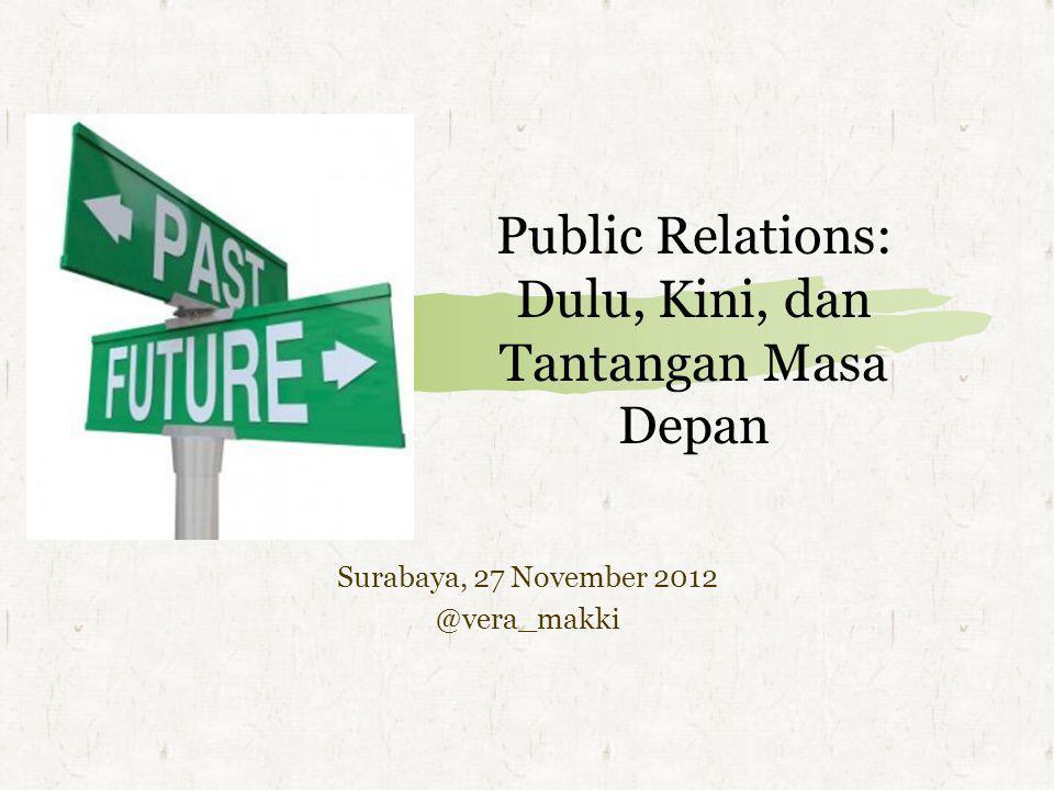 Public Relations: Dulu, Kini, dan Tantangan Masa Depan Surabaya, 27 November 2012 @vera_makki