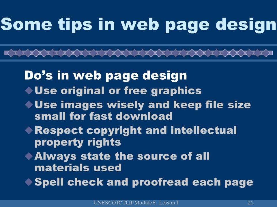 UNESCO ICTLIP Module 6. Lesson 121 Some tips in web page design Do's in web page design  Use original or free graphics  Use images wisely and keep f