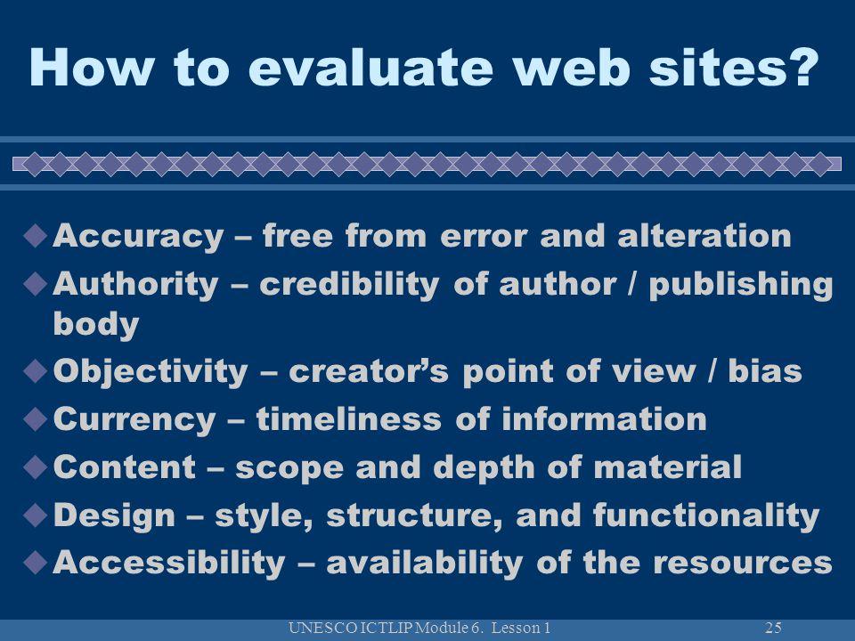 UNESCO ICTLIP Module 6. Lesson 125 How to evaluate web sites.