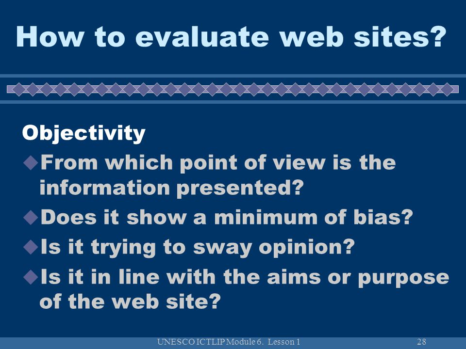 UNESCO ICTLIP Module 6. Lesson 128 How to evaluate web sites.