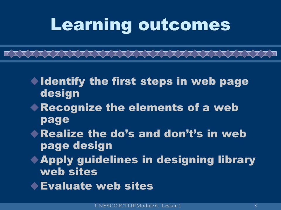 UNESCO ICTLIP Module 6. Lesson 13 Learning outcomes  Identify the first steps in web page design  Recognize the elements of a web page  Realize the
