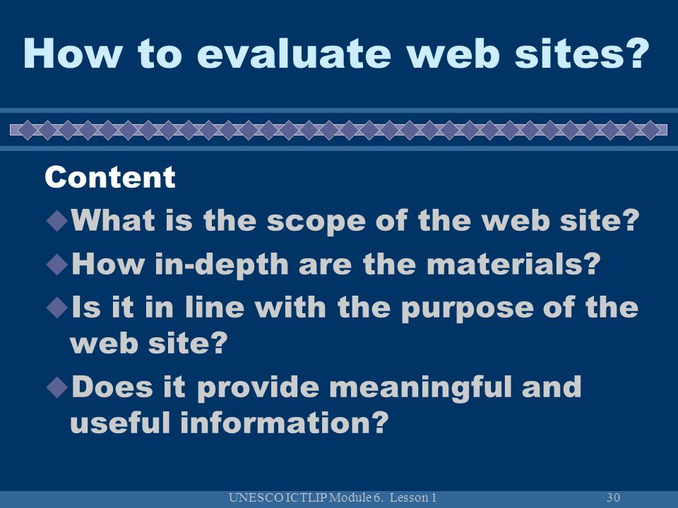 UNESCO ICTLIP Module 6. Lesson 130 How to evaluate web sites? Content  What is the scope of the web site?  How in-depth are the materials?  Is it i