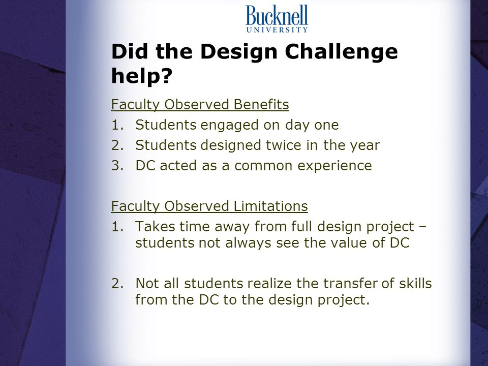 Did the Design Challenge help? Faculty Observed Benefits 1.Students engaged on day one 2.Students designed twice in the year 3.DC acted as a common ex