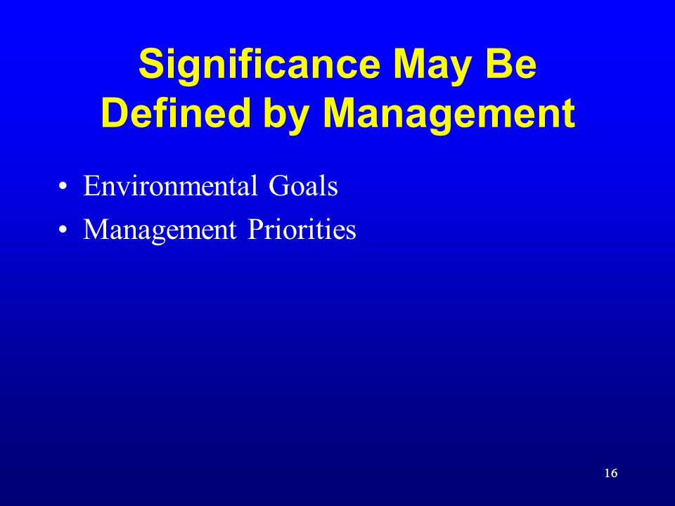 17 Determining Significance Risk Assessment and Decision Matrices are only suggestions Refer to your agency's risk management procedures Establish a procedure and stick with it Make a list of significant aspects and the impacts associated with them