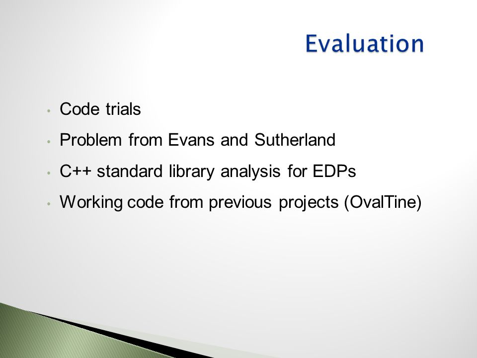 Code trials Problem from Evans and Sutherland C++ standard library analysis for EDPs Working code from previous projects (OvalTine)