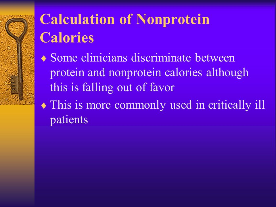Calculation of Nonprotein Calories  Some clinicians discriminate between protein and nonprotein calories although this is falling out of favor  This