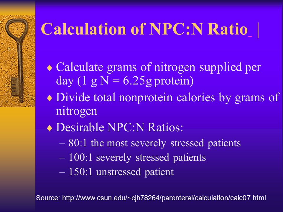 Calculation of NPC:N Ratio |  Calculate grams of nitrogen supplied per day (1 g N = 6.25g protein)  Divide total nonprotein calories by grams of nit