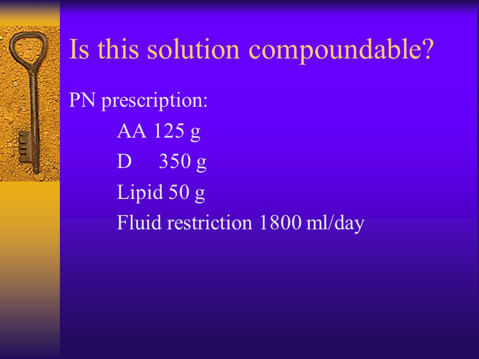 Is this solution compoundable? PN prescription: AA 125 g D 350 g Lipid 50 g Fluid restriction 1800 ml/day