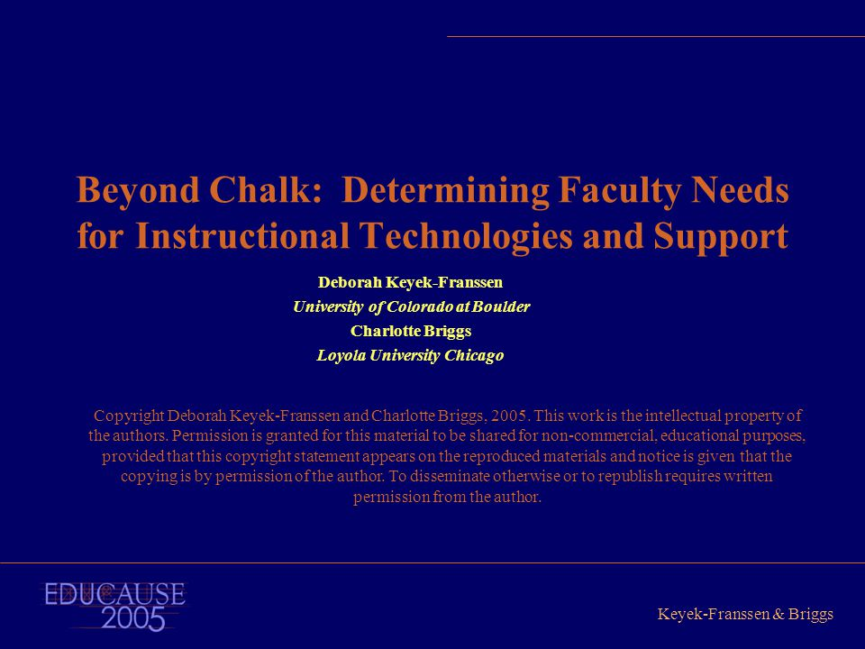 Keyek-Franssen & Briggs Beyond Chalk: Determining Faculty Needs for Instructional Technologies and Support Deborah Keyek-Franssen University of Colora