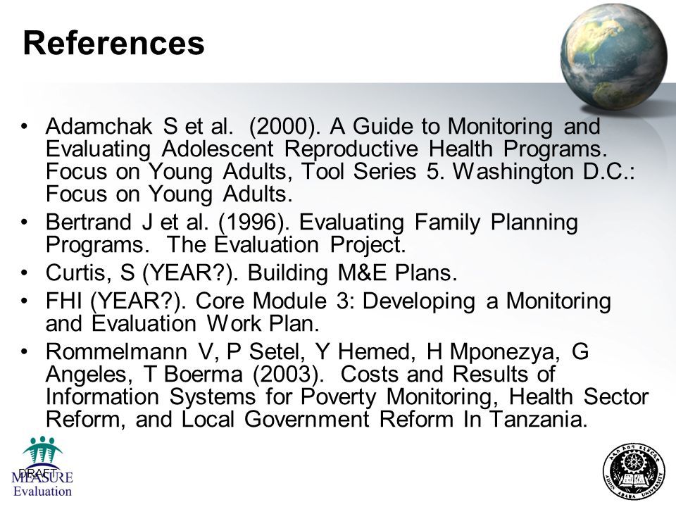 DRAFT 32 References Adamchak S et al. (2000). A Guide to Monitoring and Evaluating Adolescent Reproductive Health Programs. Focus on Young Adults, Too