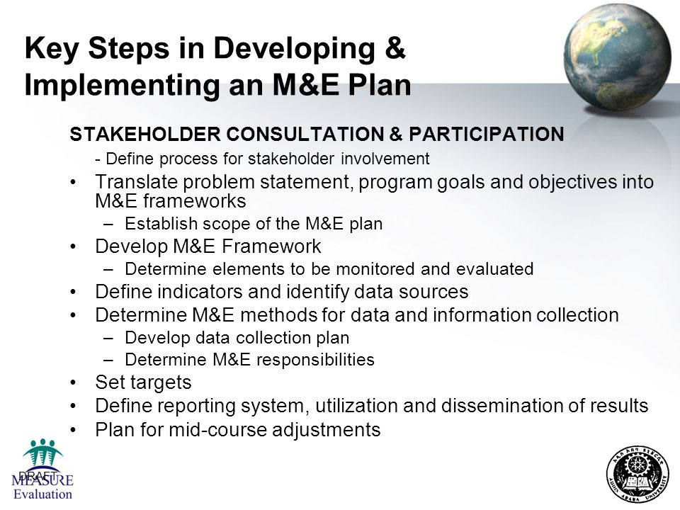 DRAFT 9 Key Steps in Developing & Implementing an M&E Plan STAKEHOLDER CONSULTATION & PARTICIPATION - Define process for stakeholder involvement Trans