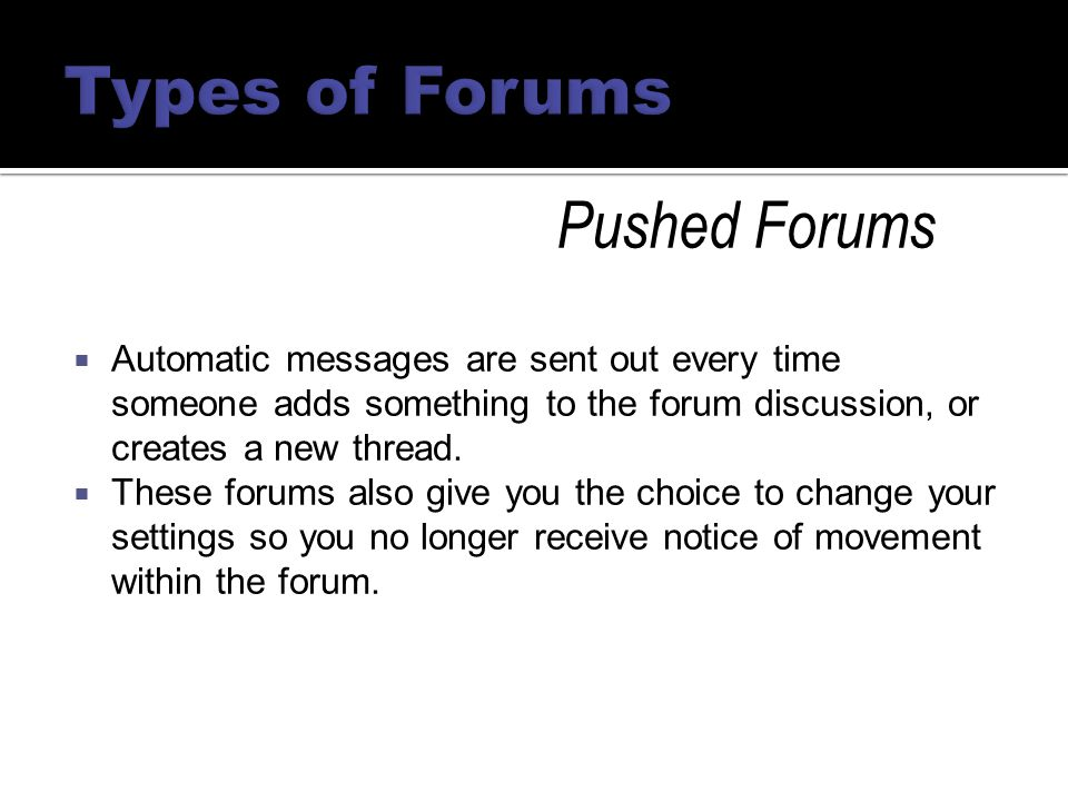  Automatic messages are sent out every time someone adds something to the forum discussion, or creates a new thread.