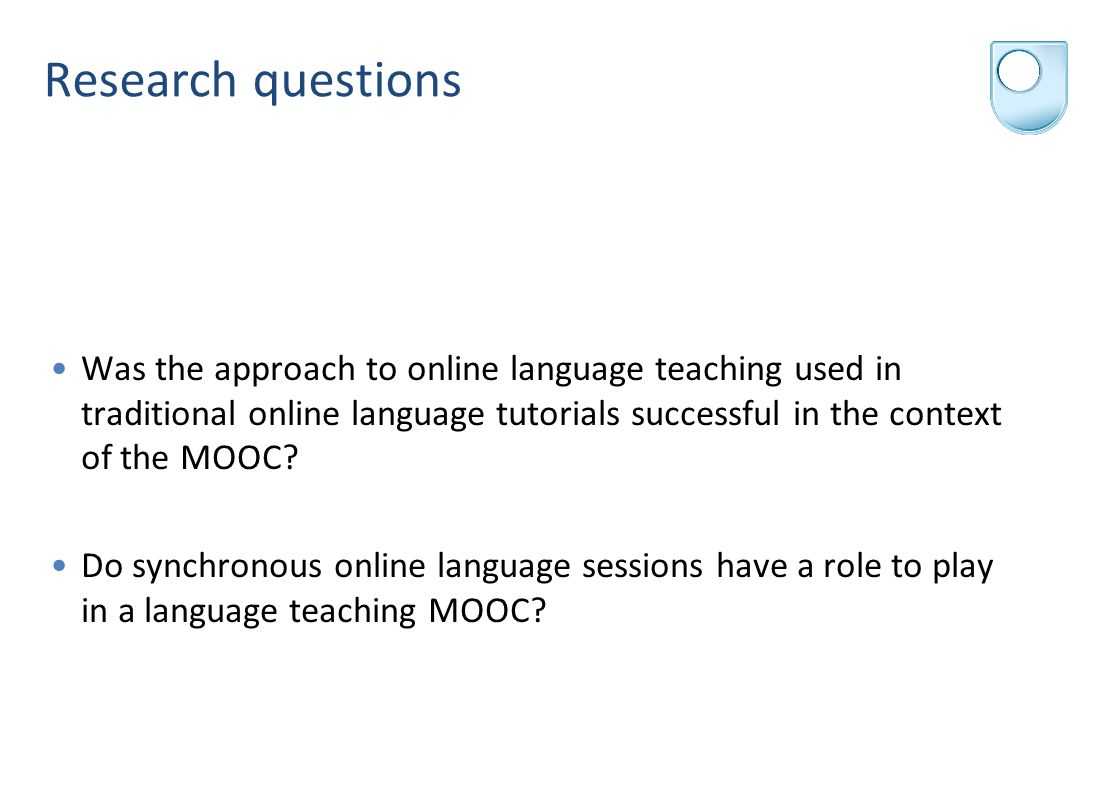 Research questions Was the approach to online language teaching used in traditional online language tutorials successful in the context of the MOOC.