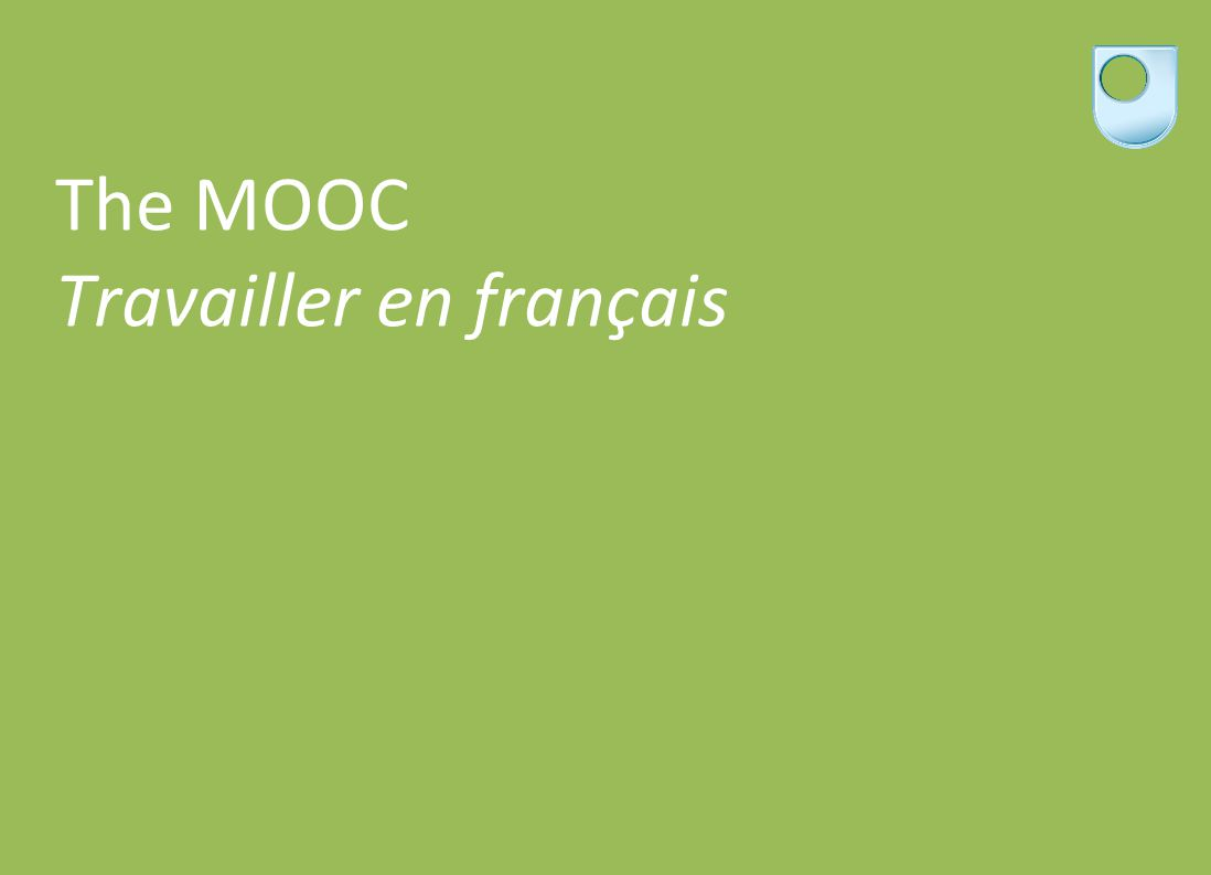 The Travailler en français MOOC The first ever French-as-a-foreign-language teaching MOOC (Vaufrey, 2013) 4 Instituts Français and The Open University 15 January to 15 March 2014 Focus on French for employability Pitched at CEFR level B1