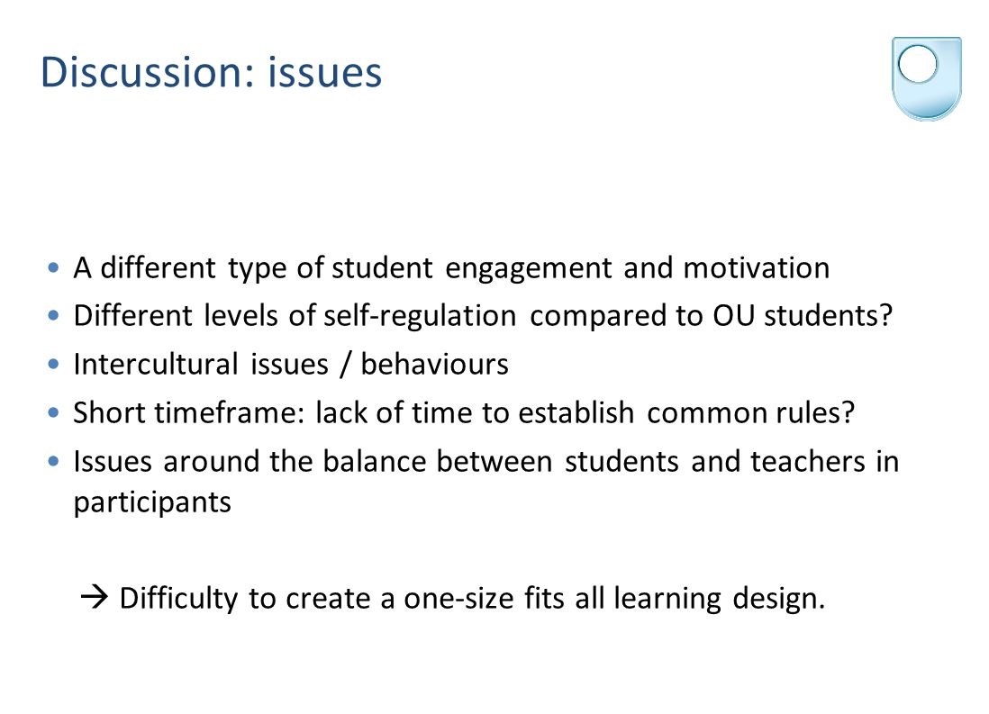 Discussion: issues A different type of student engagement and motivation Different levels of self-regulation compared to OU students.