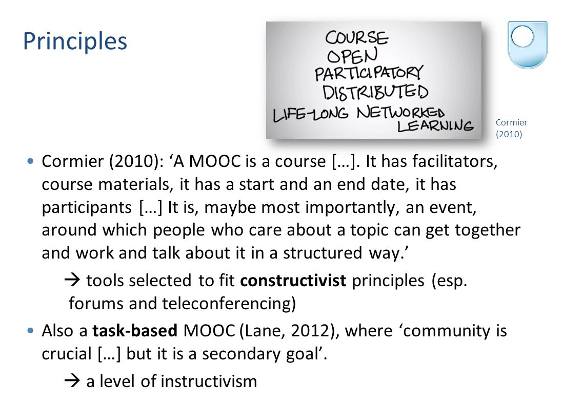 Principles Cormier (2010): 'A MOOC is a course […]. It has facilitators, course materials, it has a start and an end date, it has participants […] It