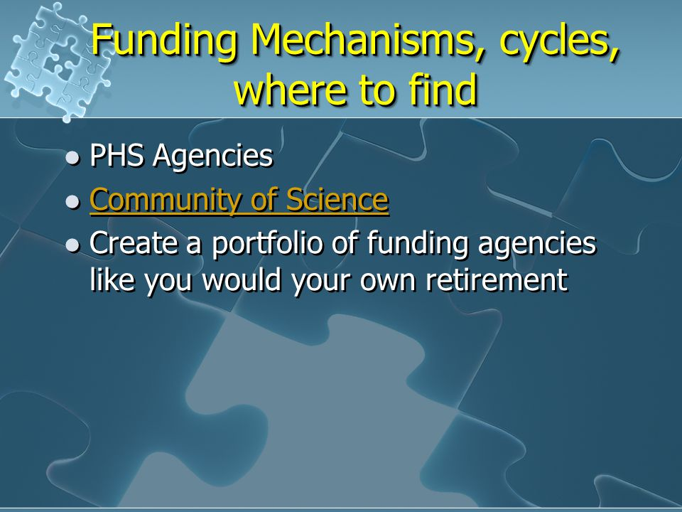 Funding Mechanisms, cycles, where to find PHS Agencies Community of Science Create a portfolio of funding agencies like you would your own retirement PHS Agencies Community of Science Create a portfolio of funding agencies like you would your own retirement