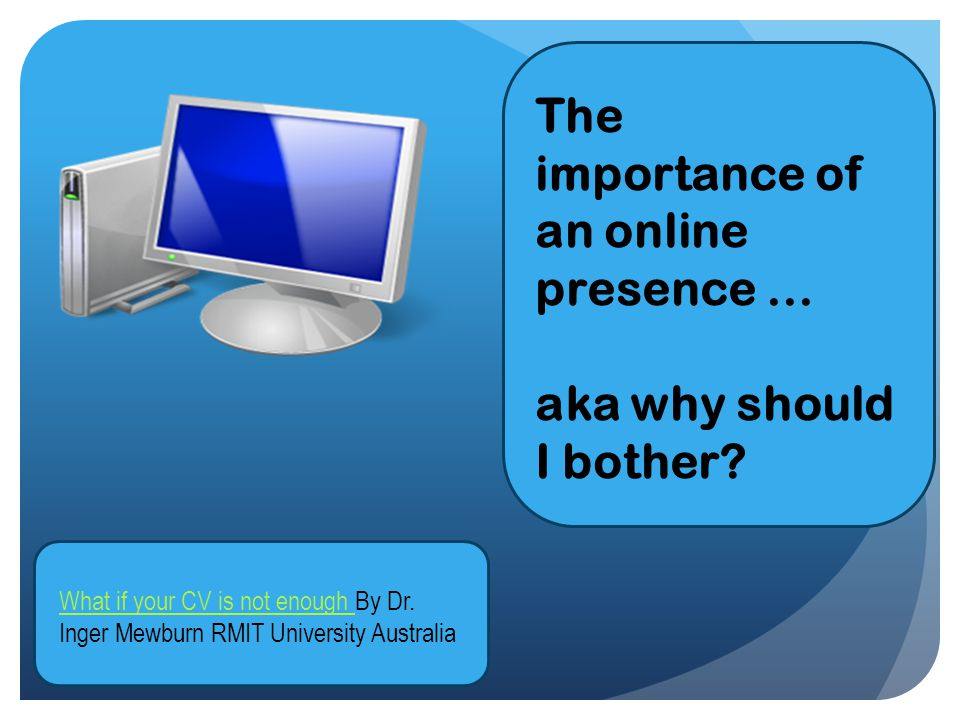 The importance of an online presence... aka why should I bother.