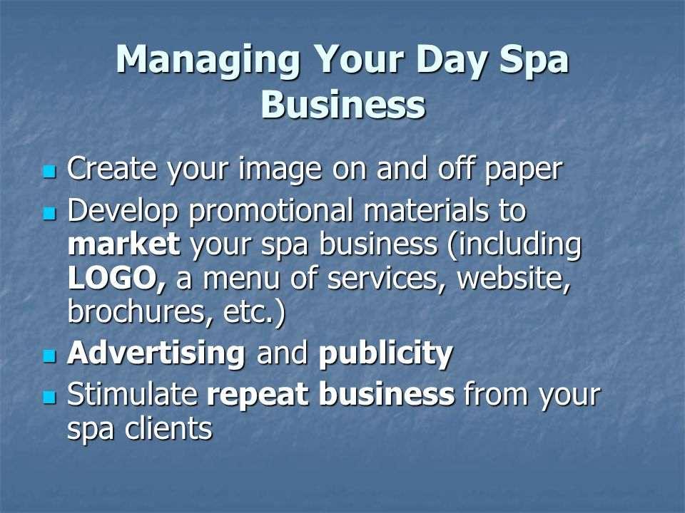 Managing Your Day Spa Business Create your image on and off paper Create your image on and off paper Develop promotional materials to market your spa