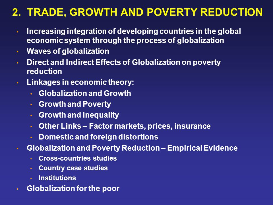 2. TRADE, GROWTH AND POVERTY REDUCTION Increasing integration of developing countries in the global economic system through the process of globalizati