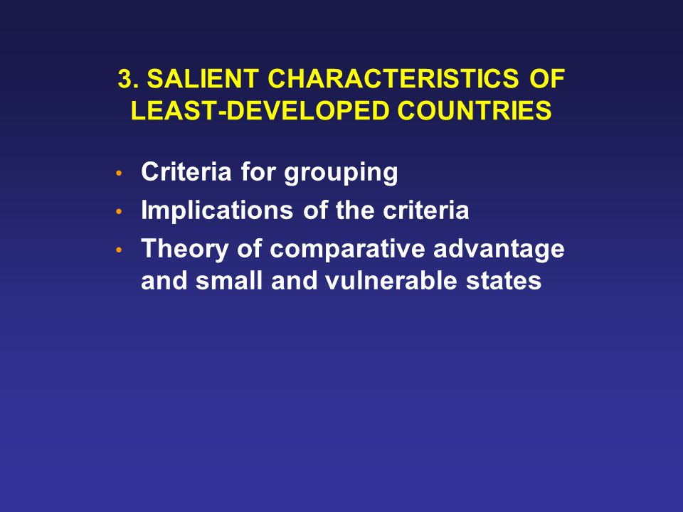 3. SALIENT CHARACTERISTICS OF LEAST-DEVELOPED COUNTRIES Criteria for grouping Implications of the criteria Theory of comparative advantage and small a