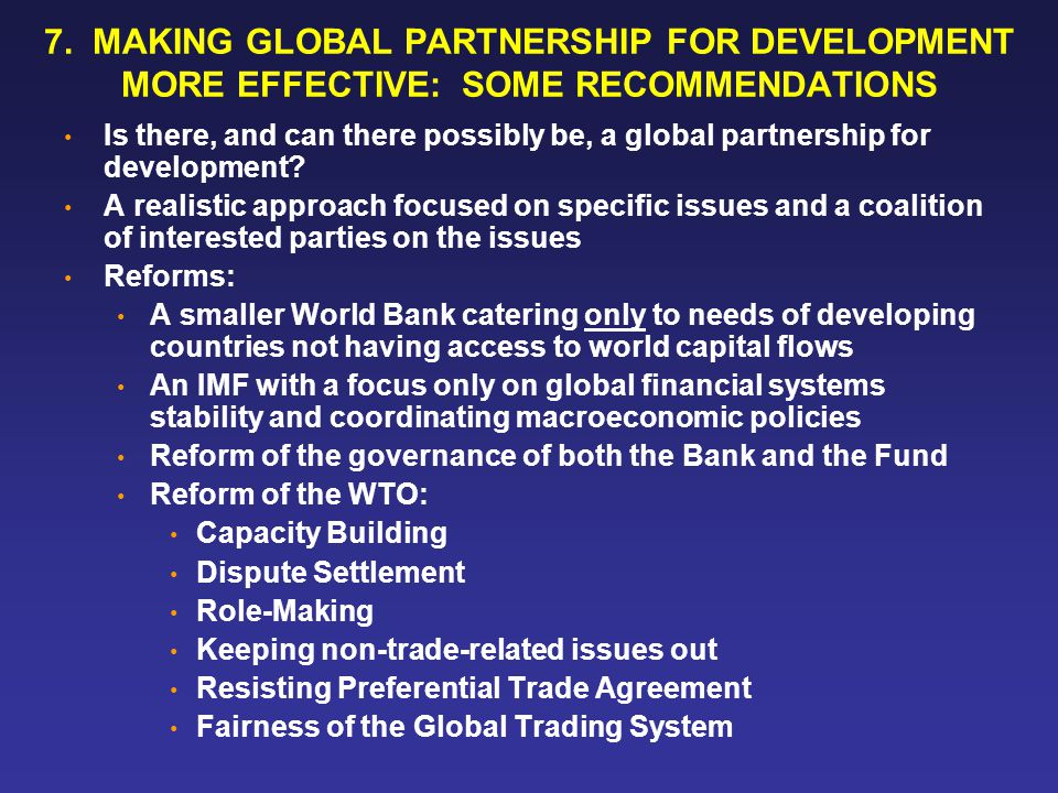 7. MAKING GLOBAL PARTNERSHIP FOR DEVELOPMENT MORE EFFECTIVE: SOME RECOMMENDATIONS Is there, and can there possibly be, a global partnership for develo