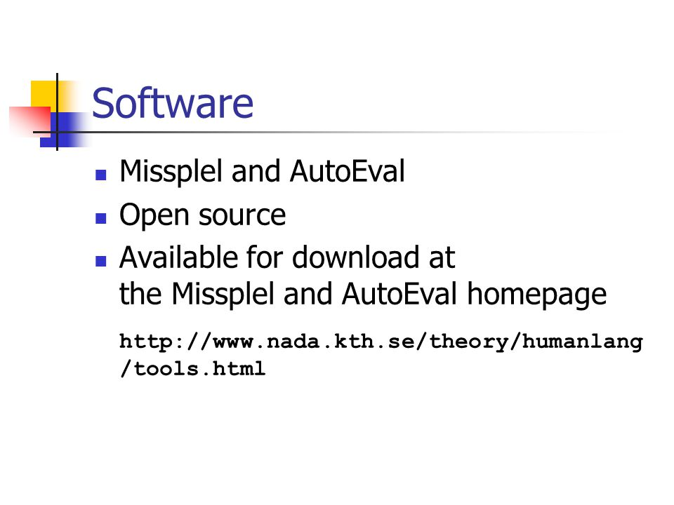 Software Missplel and AutoEval Open source Available for download at the Missplel and AutoEval homepage http://www.nada.kth.se/theory/humanlang /tools.html