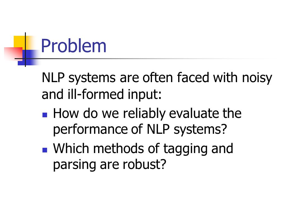 Problem NLP systems are often faced with noisy and ill-formed input: How do we reliably evaluate the performance of NLP systems.