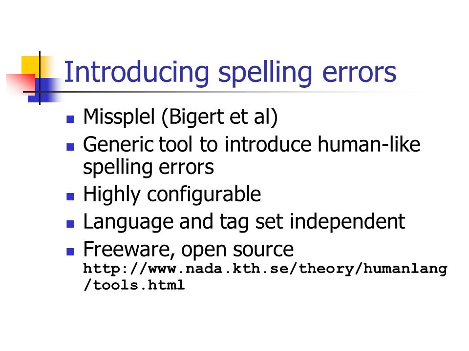 Introducing spelling errors Missplel (Bigert et al) Generic tool to introduce human-like spelling errors Highly configurable Language and tag set independent Freeware, open source http://www.nada.kth.se/theory/humanlang /tools.html